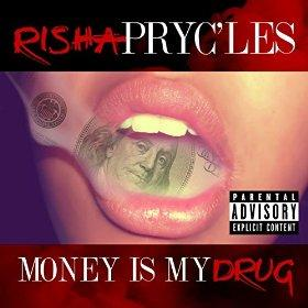 "Risha Pryc'les ""Money is my Drug"""